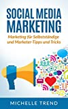 Social Media Marketing: Marketing für Selbstständige und Marketer-Tipps und Tricks (Internet Marketing, Social Media, Online Marketing 1)