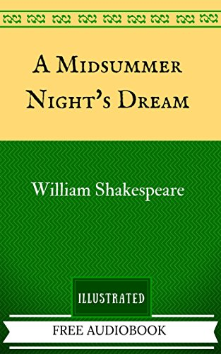 A Midsummer Night's Dream: By William Shakespeare - Illustrated And Unabridged (FREE AUDIOBOOK INCLUDED)