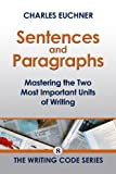 Sentences and Paragraphs: Mastering the Two Most Important Units of Writing (The Writing Minis Book 8)