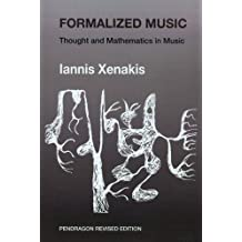 Formalized Music: Thought and Mathematics in Composition (Harmonologia: Studies in Music Theory) by Iannis Xenakis (1992-07-30)