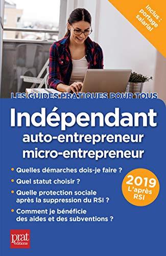 Indépendant, auto-entrepreneur, micro-entrepreneur 2019 (Les guides pratiques pour tous) (French Edition)