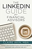 The LinkedIn Guide for Financial Advisors: Six Steps to Identify Qualified Prospects and Generate Referrals