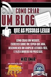Como Criar um Blog que as Pessoas Leiam: Como criar um website, escrever sobre um topico que ama, desenvolver um grupo de leitores fieis, e fazer ... (THE MAKE MONEY FROM HOME LIONS CLUB) by Mike Omar (2013-05-15)