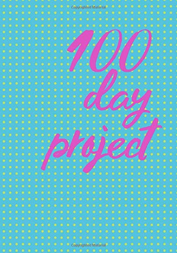 100 Day Project One Hundred days of Creativity: Dot grid journal for Your creative projects. Whether Your goal is to become better at making doodle, ... notebook to practice for at least 100 days..