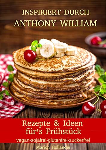 Inspiriert durch Anthony William - Rezepte und Ideen für\'s  Frühstück (vegan-sojafrei-glutenfrei-zuckerfrei)