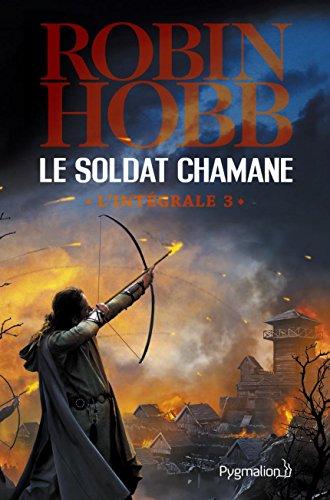 Le Soldat chamane - L'Intégrale 3 (Tomes 6 à 8): Le Renégat - Danse de terreur - Racines (FANTASY) par Robin Hobb