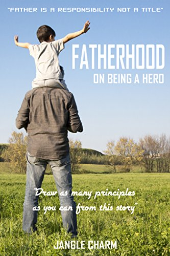 Inspirational Fiction Books - FATHERHOOD : ON BEING A HERO: Inspirational, Moral, Father, Dad, Stimulus, Encourage, Facilitate, Inspire, Cheer, Stimulate, ... Best Time Stories Book 7) (English Edition)
