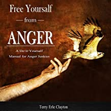Free Yourself from Anger: A Do-It-Yourself Manual for Anger Junkies