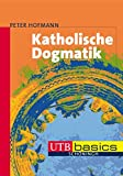 Katholische Dogmatik (utb basics, Band 3098)