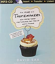 The Tastemakers: Why We're Crazy for Cupcakes but Fed Up with Fondue (Plus Baconomics, Superfoods, and Other Secrets from the World of Food Trends) by David Sax (2015-11-03)