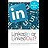 LinkedIn or LinkedOut? 107 Ways to Grow Your Business using LinkedIn