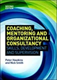 Coaching, Mentoring and Organizational Consultancy: Supervision, Skills and Development by Peter Hawkins (1-Jun-2013) Paperback