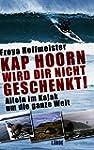 Kap Hoorn wird dir nicht geschenkt!:...