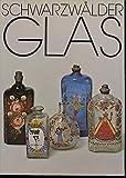 Schwarzwälder Glas und Glashütten - Bestandskatalog des Franziskaner-Museums Villingen, Abt. Schwarzwaldsammlung, Stadt Villingen-Schwenningen