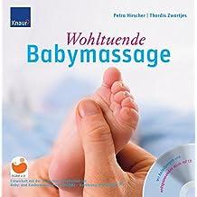 Wohltuende Babymassage: Entwickelt mit der deutschen Gesellschaft für Babymassage - Berührung mit Respekt; Mit Anleitungen und entspannender Musik auf CD