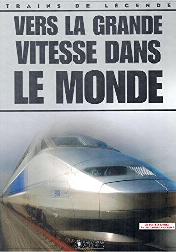Descargar Libro Vers la grande vitesse dans le monde, Trains de légende, Transport, Rail, Ferroviaire, Locomotive, cheminots de Édition Atlas