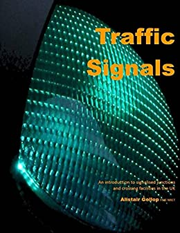 Traffic Signals: An introduction to signalised junctions and crossing facilities in the UK by [Gollop, Alistair]