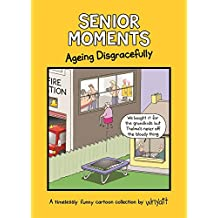 Senior Moments: Ageing Disgracefully: A timelessly funny cartoon collection by Whyatt