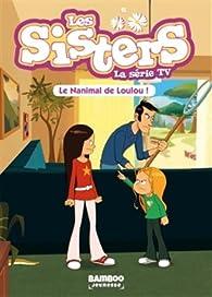 Les Sisters - La Série TV, tome 04 : Le Nanimal de Loulou par William Maury