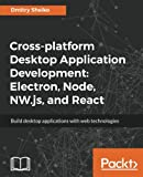 Cross-platform Desktop Application Development: Electron, Node, NW.js, and React: Build desktop applications with web technologies (English Edition)
