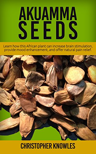 Akuamma Seeds: Learn How this African plant can increase stimulation, provide mood enhancement, and offer natural pain relief (Natural Wellness Book 3) (English Edition) -