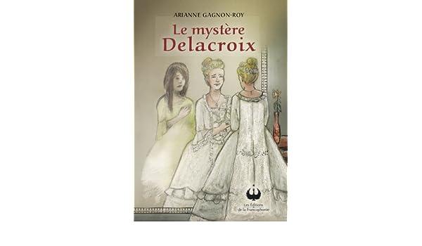 Le mystère Delacroix (French Edition)