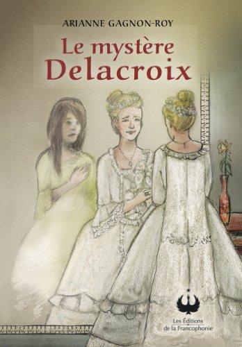 En ligne téléchargement gratuit Le mystère Delacroix pdf