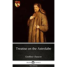 Treatise on the Astrolabe by Geoffrey Chaucer - Delphi Classics (Illustrated) (Delphi Parts Edition (Geoffrey Chaucer))