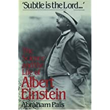 """Subtle is the Lord ..."" The science and the life of Albert Einstein"