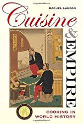 Cuisine and Empire: Cooking in World History (California Studies in Food & Culture) (California Studies in Food and Culture) by Rachel Laudan (2013-11-12)
