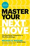 Master Your Next Move: The Essential Companion to First 90 Days