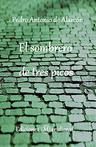 EL SOMBRERO DE TRES PICOS por PEDRO ANTONIO DE ALARCÓN Y ARIZA