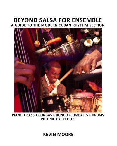 Beyond Salsa for Ensemble - Cuban Rhythm Section Exercises: Piano - Bass - Drums - Timbales - Congas - Bongó par Kevin Moore