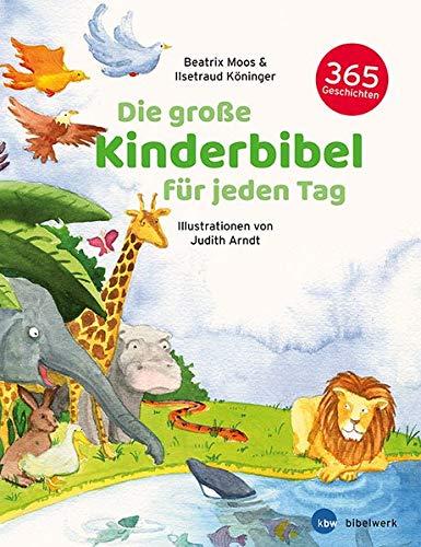 Die große Kinderbibel für jeden Tag: 365 Geschichten
