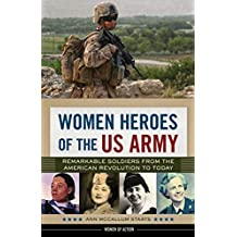 Women Heroes of the US Army: Remarkable Soldiers from the American Revolution to Today (Women of Action) (English Edition)