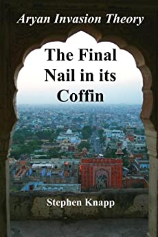 The Aryan Invasion Theory: The Final Nail in its Coffin (English Edition) par [Knapp, Stephen]