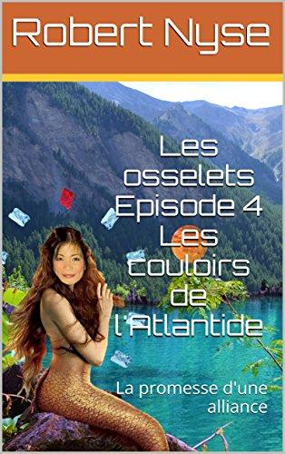 Les osselets Episode 4 : Les couloirs de l'Atlantide: La promesse d'une alliance (French Edition)