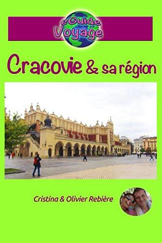 eGuide Voyage: Cracovie et sa rgion: Dcouvrez une magnifique ville, riche d'Histoire et de culture!