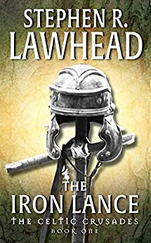 The Iron Lance: The Celtic Crusades: Book I: 1 von [Lawhead, Stephen R.]