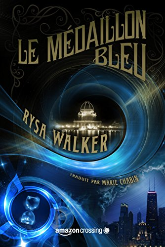 Les Archives de Chronos, Tome 1 : Le Médaillon Bleu - Rysa Walker