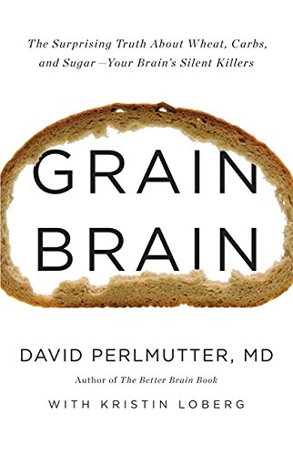 grain-brain-the-surprising-truth-about-wheat-carbs-and-sugar-your-brains-silent-killers