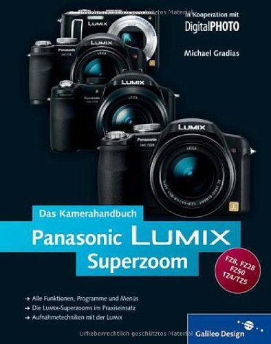 Panasonic LUMIX Superzoom. Das Kamerahandbuch: Für die Superzoom-Modelle FZ50, FZ28, FZ8, TZ4/5 (Galileo Design)