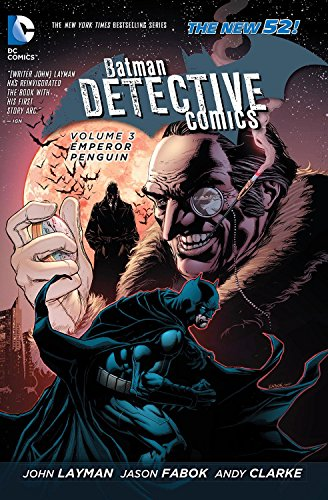 Batman Detective Comics Volume 3: Emperor Penguin HC (The New 52) by Jason Fabok (Artist), Andy Clarke (Artist), John Layman (3-Dec-2013) Hardcover