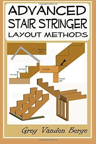 Advanced Stair Stringer Layout Methods by Greg Vanden Berge (2012-08-07) (Stringer Stair)