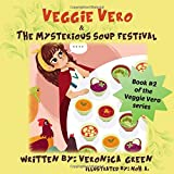 Veggie Vero & the Mysterious Soup Festival: Book #2 of the Veggie Vero Series (Adventures of Veggie Vero)