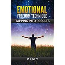 EFT (Emotional Freedom Technique): Beginners Guide for Tapping Into Results, Happiness, Fulfilment, Mindfulness, Manifestation of Abundance and Prosperity ... Chakras, Secret Power) (English Edition)