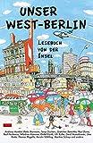 Unser Westberlin: Lesebuch von der Insel