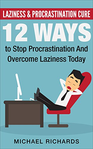 Procrastination & Laziness Cure: 12 Ways To Stop Procrastination And Overcome Laziness Today: (Productivity, Time Management, Motivation, Laziness Addiction, Self-Discipline) (English Edition)