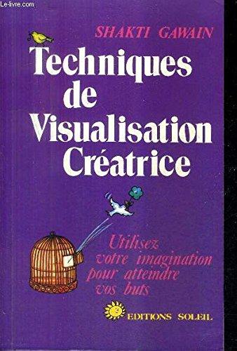 Techniques de visualisation créatrice; Utilisez votre imagination pour atteindre vos buts.