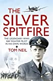 The Silver Spitfire: The Legendary WWII RAF Fighter Pilot in his Own Words